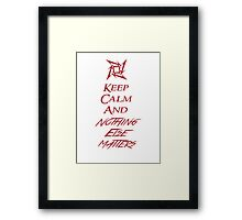 Keep Calm And Nothing Else Matters Framed Print