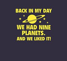 Back In My Day We Had Nine Planets And We Liked It! Unisex T-Shirt