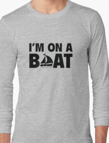 I'm On A Boat Long Sleeve T-Shirt
