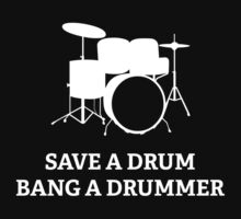 Save A Drum Bang A Drummer by DesignFactoryD