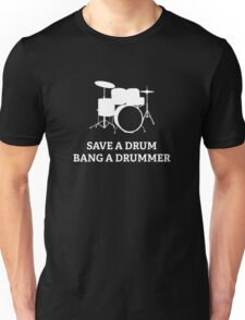 Save A Drum Bang A Drummer Unisex T-Shirt