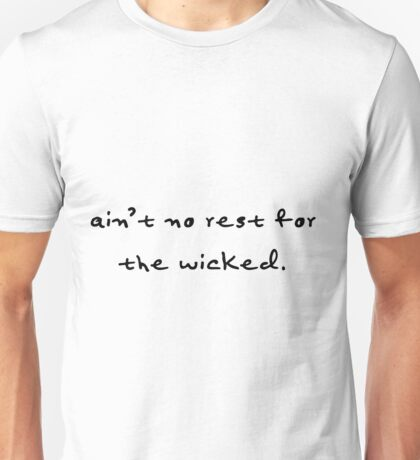 Ain't No Rest For The Wicked Unisex T-Shirt