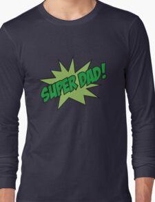 Super Dad! Long Sleeve T-Shirt