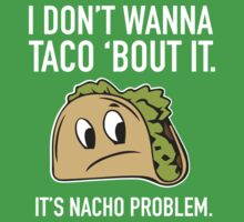 I Don't Wanna Taco 'Bout It. It's Nacho Problem. One Piece - Short Sleeve