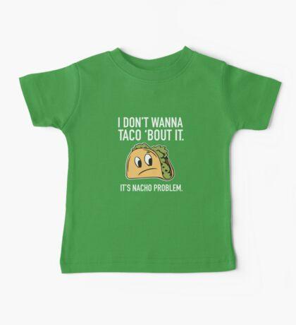 I Don't Wanna Taco 'Bout It. It's Nacho Problem. Baby Tee