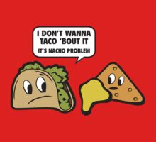 I Don't Wanna Taco 'Bout It. It's Nacho Problem. Kids Tee