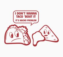 I Don't Wanna Taco 'Bout It. It's Nacho Problem. by DesignFactoryD
