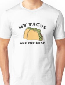 My Tacos Are The Best Unisex T-Shirt