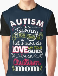 Autism Is A Journey I Never Planned For But I Love My Guide Graphic T-Shirt