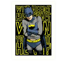 Who Needs Reasons When You've Got Hero? Art Print