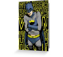 Who Needs Reasons When You've Got Hero? Greeting Card