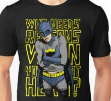 Who Needs Reasons When You've Got Hero? Unisex T-Shirt