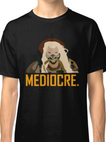 Mediocre. Classic T-Shirt
