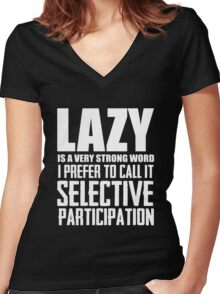 Lazy is a very strong word cool smart awesome funny t-shirt Women's Fitted V-Neck T-Shirt