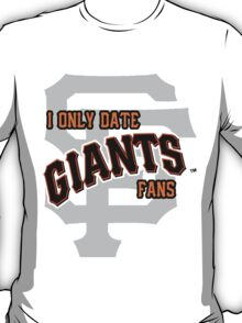 I Only Date Giants Fans T-Shirt