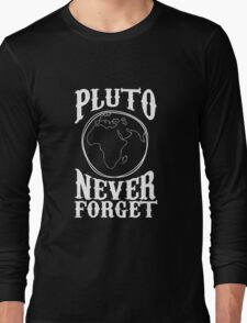 PLUTO Never forget awesome best planet funny t-shirt Long Sleeve T-Shirt