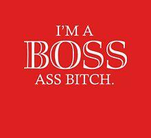I'm A Boss Ass Bitch Unisex T-Shirt