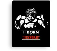 I was Born to be Legendary - Broly Canvas Print