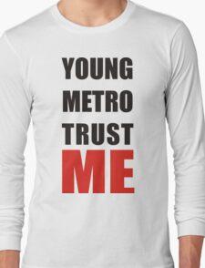young metro trust me Long Sleeve T-Shirt