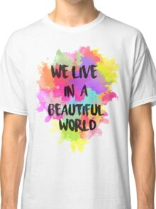 We Live in a Beautiful World Watercolor Classic T-Shirt