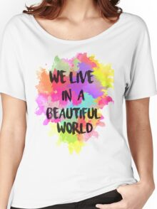 We Live in a Beautiful World Watercolor Women's Relaxed Fit T-Shirt