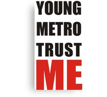 young metro trust me Canvas Print