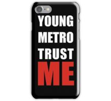 young metro trust me iPhone Case/Skin