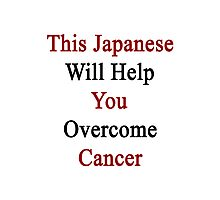 This Japanese Will Help You Overcome Cancer Photographic Print
