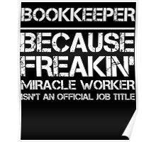 BOOKKEEPER BECAUSE FREAKIN' MIRACLE WORKER ISN'T AN OFFICIAL JOB TITLE Poster