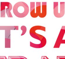Don't grow up - it's a trap Sticker