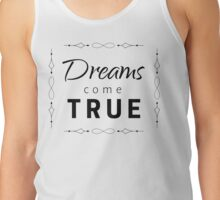 DREAMS COME TRUE inspirational quote Tank Top