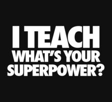 I Teach What's Your Superpower by roderick882
