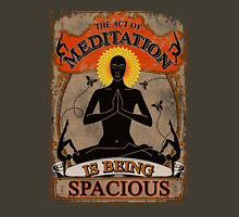 Act of Meditation is Being Spacious Unisex T-Shirt