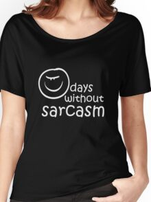 0 days without sarcasm cool sassy awesome funny t-shirt Women's Relaxed Fit T-Shirt