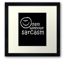 0 days without sarcasm cool sassy awesome funny t-shirt Framed Print