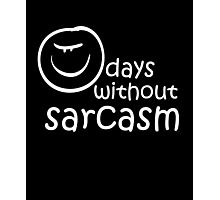 0 days without sarcasm cool sassy awesome funny t-shirt Photographic Print