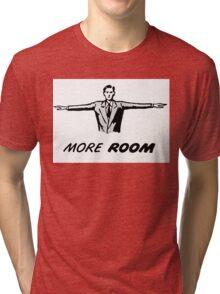 More room! Tri-blend T-Shirt
