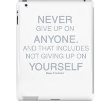 Never Give Up on Anyone iPad Case/Skin