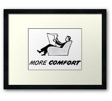 More Comfort Framed Print