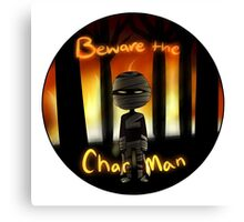 Beware the Char Man Canvas Print