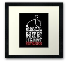 Real men marry nurses cool clever quotes funny t-shirt Framed Print