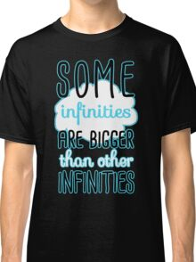 Some Infinities Are Bigger Than Others Classic T-Shirt