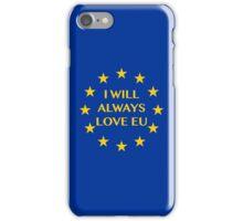 I will always love EU iPhone Case/Skin