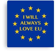 I will always love EU Canvas Print