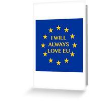 I will always love EU Greeting Card