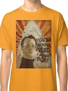 you're gonna need a bigger boat Classic T-Shirt