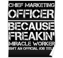 CHIEF MARKETING OFFICER BECAUSE FREAKIN' MIRACLE WORKER ISN'T AN OFFICIAL JOB TITLE Poster