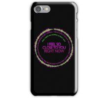 Feel So Close iPhone Case/Skin