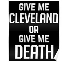 Give Me Cleveland Or Give Me Death - T Shirt Poster