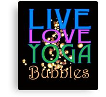 Live Love Yoga BUBBLES! Canvas Print